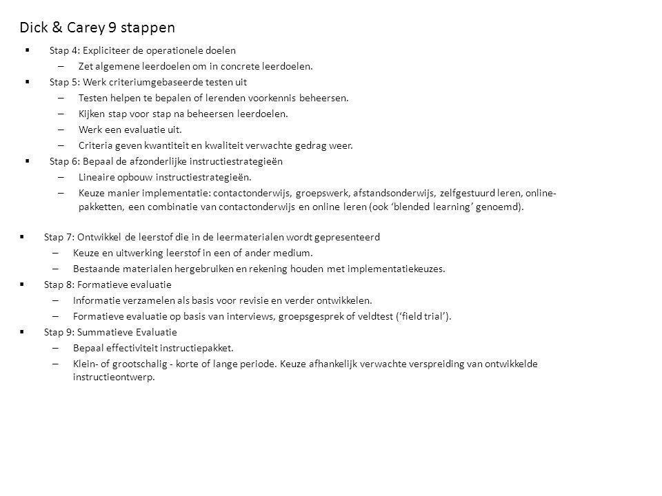  Stap 4: Expliciteer de operationele doelen – Zet algemene leerdoelen om in concrete leerdoelen.  Stap 5: Werk criteriumgebaseerde testen uit – Test