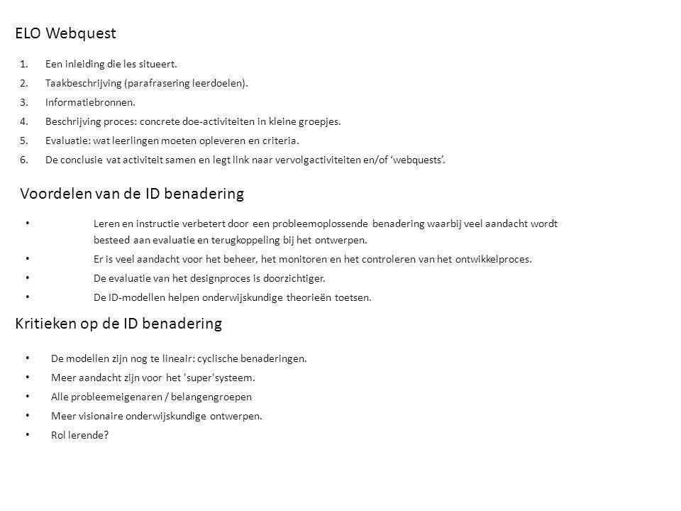ELO Webquest 1.Een inleiding die les situeert. 2.Taakbeschrijving (parafrasering leerdoelen). 3.Informatiebronnen. 4.Beschrijving proces: concrete doe