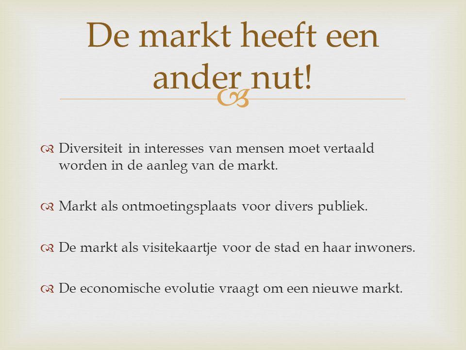   Diversiteit in interesses van mensen moet vertaald worden in de aanleg van de markt.  Markt als ontmoetingsplaats voor divers publiek.  De markt
