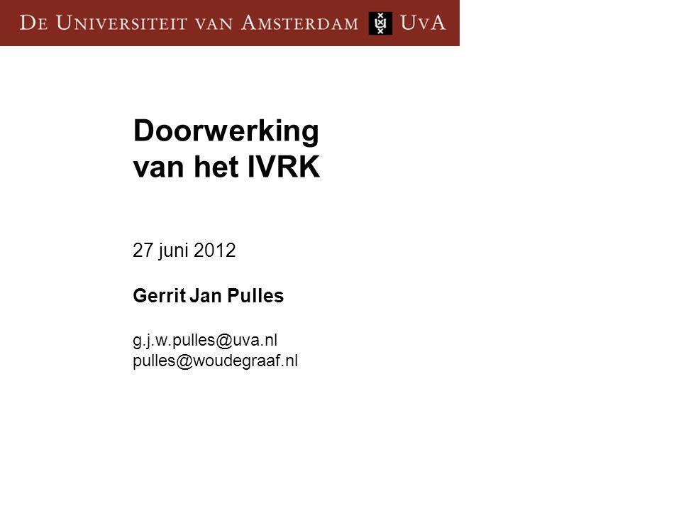 Doorwerking van het IVRK 27 juni 2012 Gerrit Jan Pulles g.j.w.pulles@uva.nl pulles@woudegraaf.nl