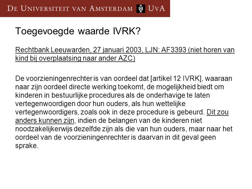 Toegevoegde waarde IVRK? Rechtbank Leeuwarden, 27 januari 2003, LJN: AF3393 (niet horen van kind bij overplaatsing naar ander AZC) De voorzieningenrec