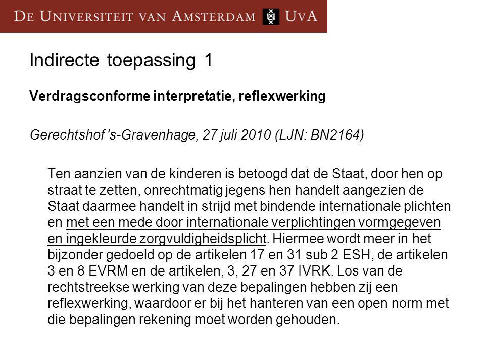 Indirecte toepassing 1 Verdragsconforme interpretatie, reflexwerking Gerechtshof 's-Gravenhage, 27 juli 2010 (LJN: BN2164) Ten aanzien van de kinderen