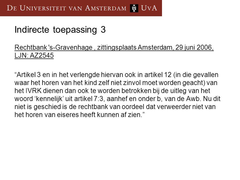 """Indirecte toepassing 3 Rechtbank 's-Gravenhage, zittingsplaats Amsterdam, 29 juni 2006, LJN: AZ2545 """"Artikel 3 en in het verlengde hiervan ook in arti"""