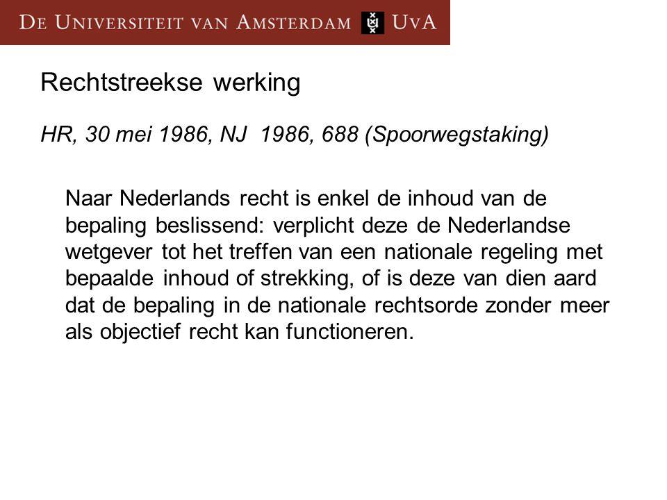 Rechtstreekse werking HR, 30 mei 1986, NJ 1986, 688 (Spoorwegstaking) Naar Nederlands recht is enkel de inhoud van de bepaling beslissend: verplicht d