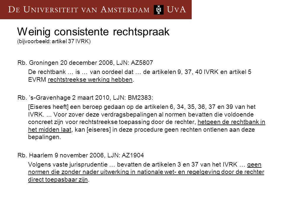 Weinig consistente rechtspraak (bijvoorbeeld: artikel 37 IVRK) Rb. Groningen 20 december 2006, LJN: AZ5807 De rechtbank … is … van oordeel dat … de ar