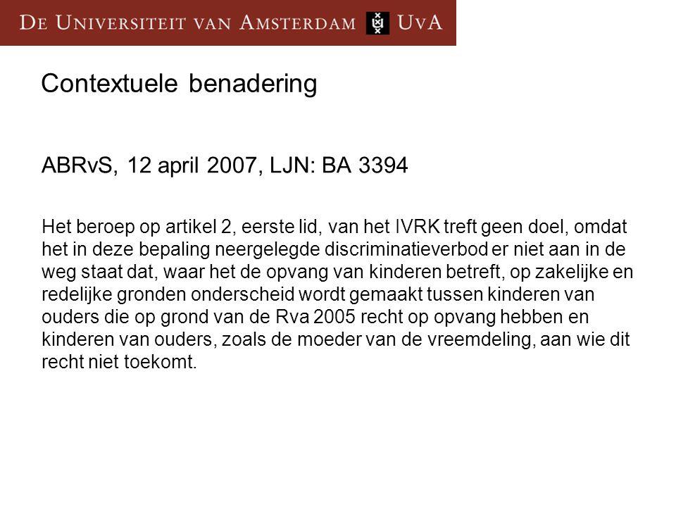 Contextuele benadering ABRvS, 12 april 2007, LJN: BA 3394 Het beroep op artikel 2, eerste lid, van het IVRK treft geen doel, omdat het in deze bepalin