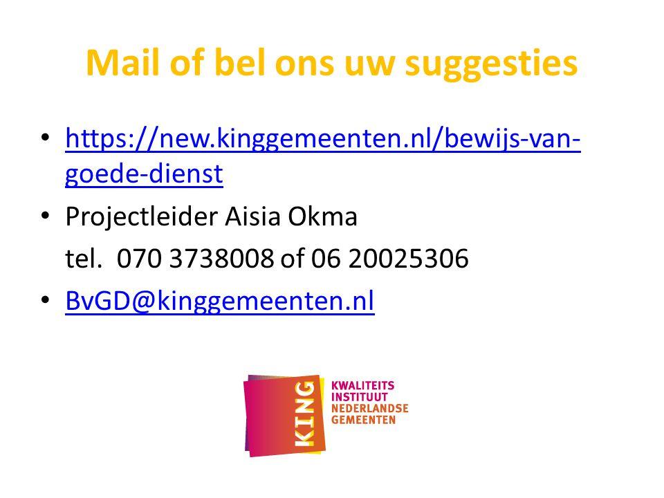 Mail of bel ons uw suggesties • https://new.kinggemeenten.nl/bewijs-van- goede-dienst https://new.kinggemeenten.nl/bewijs-van- goede-dienst • Projectl