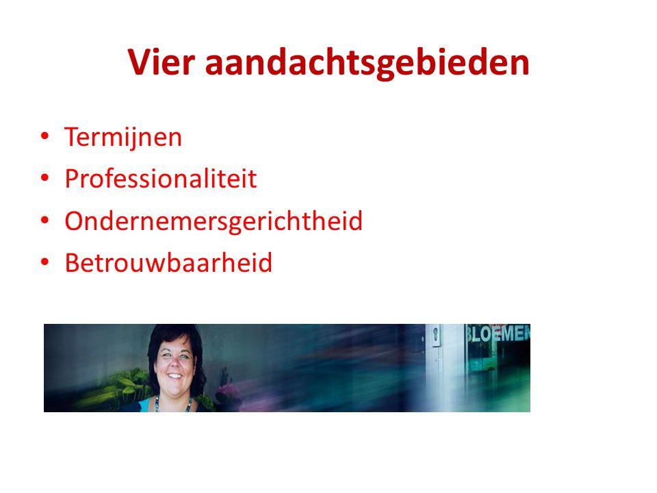 Vier aandachtsgebieden • Termijnen • Professionaliteit • Ondernemersgerichtheid • Betrouwbaarheid