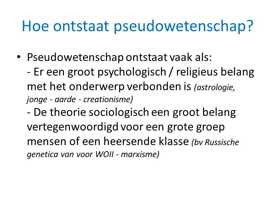 Hoe ontstaat pseudowetenschap? • Pseudowetenschap ontstaat vaak als: - Er een groot psychologisch / religieus belang met het onderwerp verbonden is (a