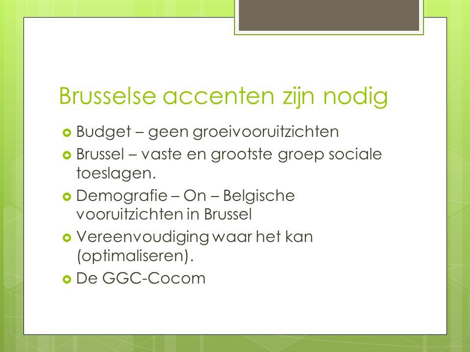 Brusselse accenten zijn nodig  Budget – geen groeivooruitzichten  Brussel – vaste en grootste groep sociale toeslagen.  Demografie – On – Belgische