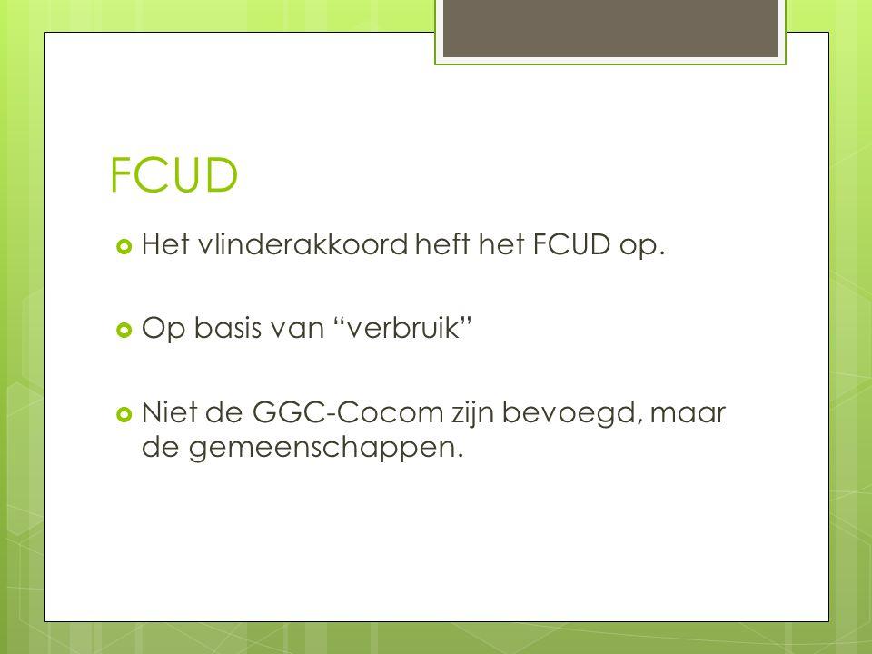 """FCUD  Het vlinderakkoord heft het FCUD op.  Op basis van """"verbruik""""  Niet de GGC-Cocom zijn bevoegd, maar de gemeenschappen."""