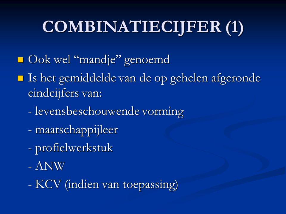 """COMBINATIECIJFER (1)  Ook wel """"mandje"""" genoemd  Is het gemiddelde van de op gehelen afgeronde eindcijfers van: - levensbeschouwende vorming - maatsc"""