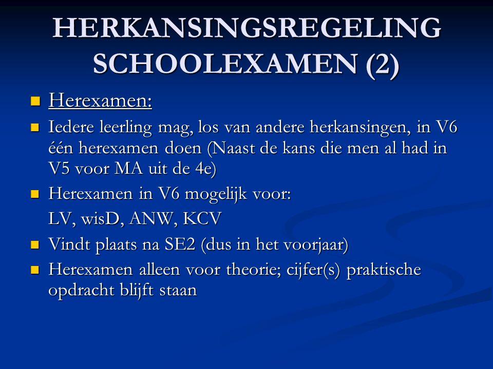 HERKANSINGSREGELING SCHOOLEXAMEN (2)  Herexamen:  Iedere leerling mag, los van andere herkansingen, in V6 één herexamen doen (Naast de kans die men