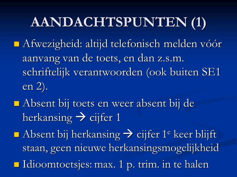 AANDACHTSPUNTEN (1)  Afwezigheid: altijd telefonisch melden vóór aanvang van de toets, en dan z.s.m. schriftelijk verantwoorden (ook buiten SE1 en 2)