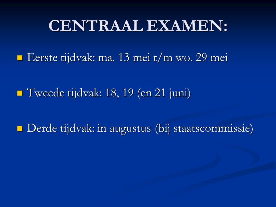 CENTRAAL EXAMEN:  Eerste tijdvak: ma. 13 mei t/m wo. 29 mei  Tweede tijdvak: 18, 19 (en 21 juni)  Derde tijdvak: in augustus(bij staatscommissie)