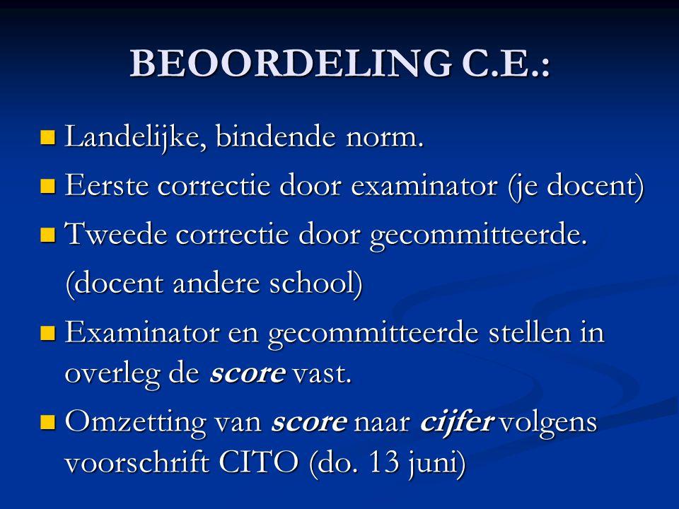 BEOORDELING C.E.:  Landelijke, bindende norm.  Eerste correctie door examinator (je docent)  Tweede correctie door gecommitteerde. (docent andere s