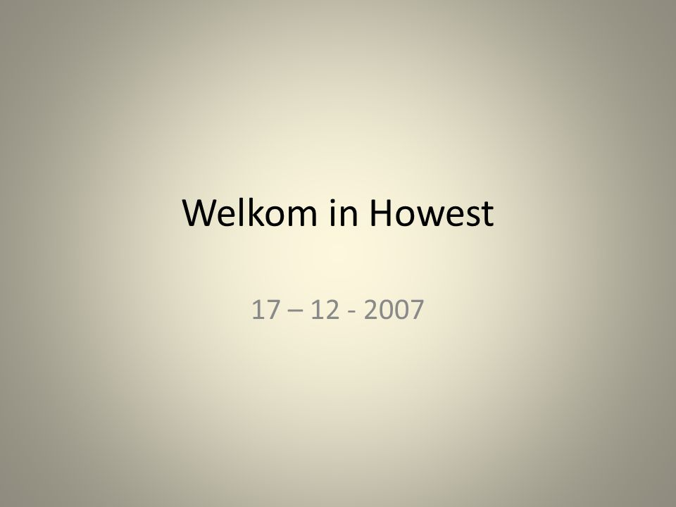 Welkom in Howest 17 – 12 - 2007