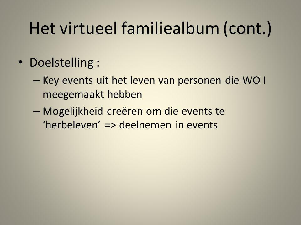Het virtueel familiealbum (cont.) • Doelstelling : – Key events uit het leven van personen die WO I meegemaakt hebben – Mogelijkheid creëren om die events te 'herbeleven' => deelnemen in events