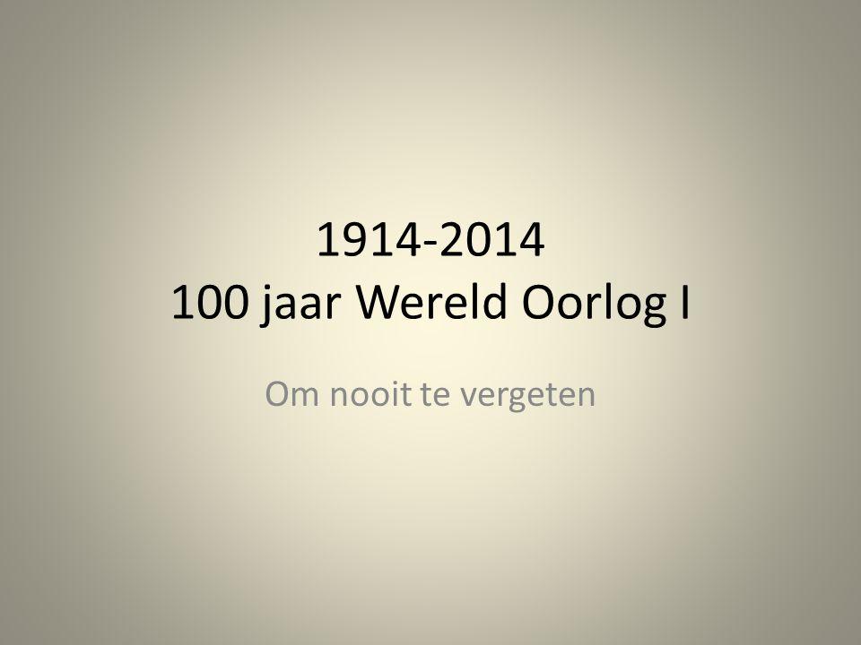 1914-2014 100 jaar Wereld Oorlog I Om nooit te vergeten