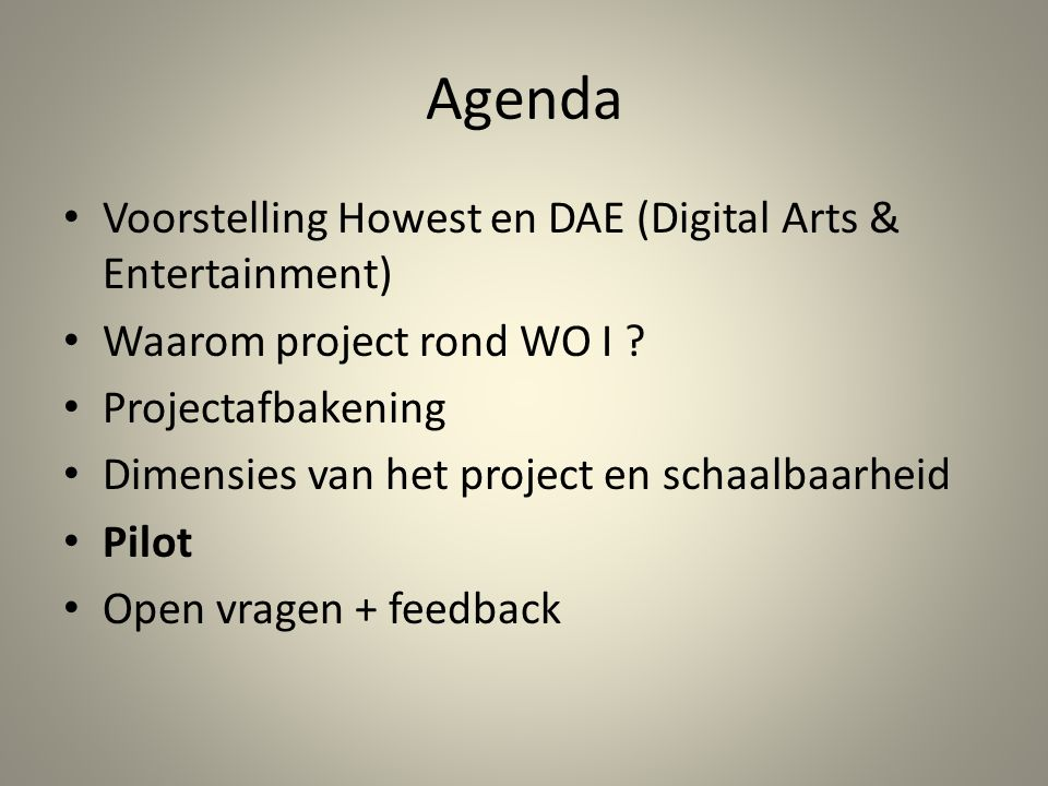 Agenda • Voorstelling Howest en DAE (Digital Arts & Entertainment) • Waarom project rond WO I .