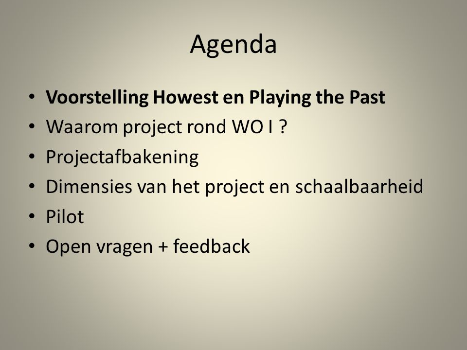 Agenda • Voorstelling Howest en Playing the Past • Waarom project rond WO I .