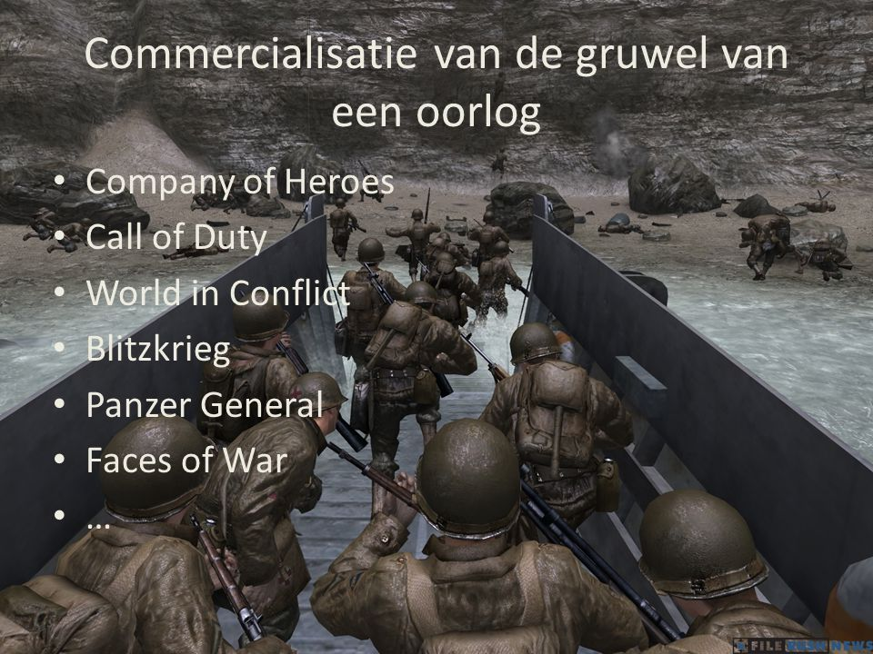 Commercialisatie van de gruwel van een oorlog • Company of Heroes • Call of Duty • World in Conflict • Blitzkrieg • Panzer General • Faces of War • …