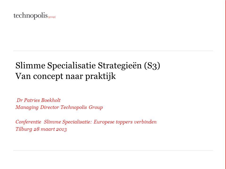 Slimme Specialisatie Strategieën (S3) Van concept naar praktijk Dr Patries Boekholt Managing Director Technopolis Group Conferentie Slimme Specialisat