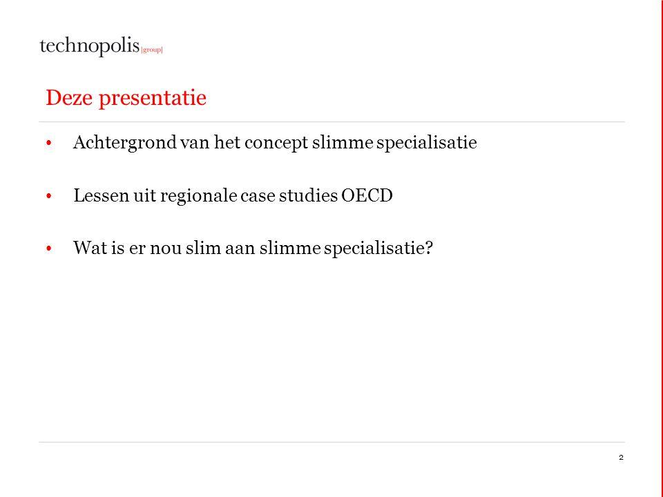 2 Deze presentatie • Achtergrond van het concept slimme specialisatie • Lessen uit regionale case studies OECD • Wat is er nou slim aan slimme special