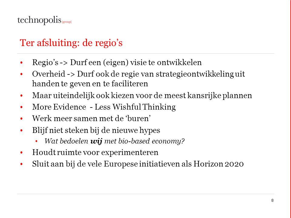 Ter afsluiting: de regio's • Regio's -> Durf een (eigen) visie te ontwikkelen • Overheid -> Durf ook de regie van strategieontwikkeling uit handen te
