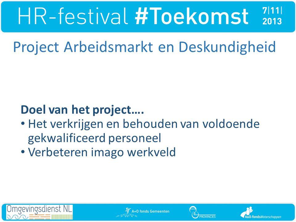 Project Arbeidsmarkt en Deskundigheid Doel van het project…. • Het verkrijgen en behouden van voldoende gekwalificeerd personeel • Verbeteren imago we