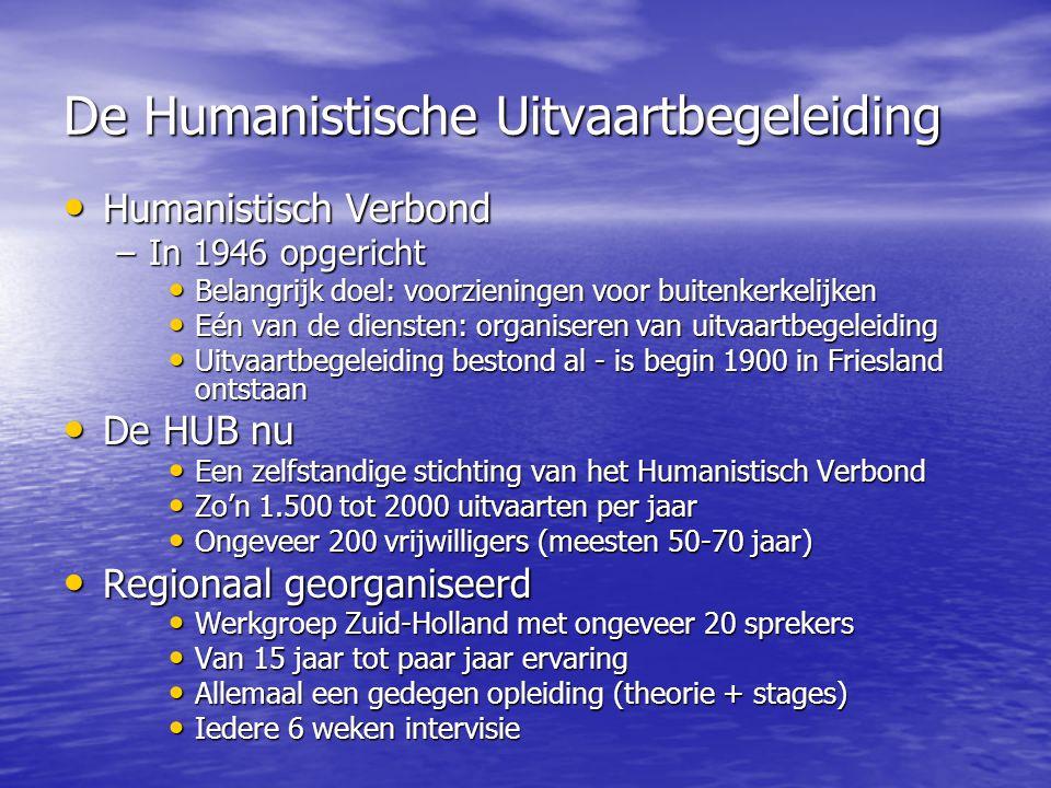 De Humanistische Uitvaartbegeleiding • Humanistisch Verbond –In 1946 opgericht • Belangrijk doel: voorzieningen voor buitenkerkelijken • Eén van de di
