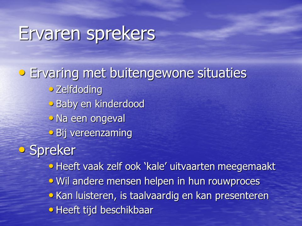 Ervaren sprekers • Ervaring met buitengewone situaties • Zelfdoding • Baby en kinderdood • Na een ongeval • Bij vereenzaming • Spreker • Heeft vaak ze