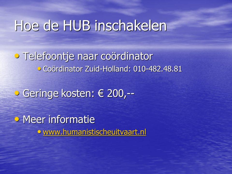 Hoe de HUB inschakelen • Telefoontje naar coördinator • Coördinator Zuid-Holland: 010-482.48.81 • Geringe kosten: € 200,-- • Meer informatie • www.hum