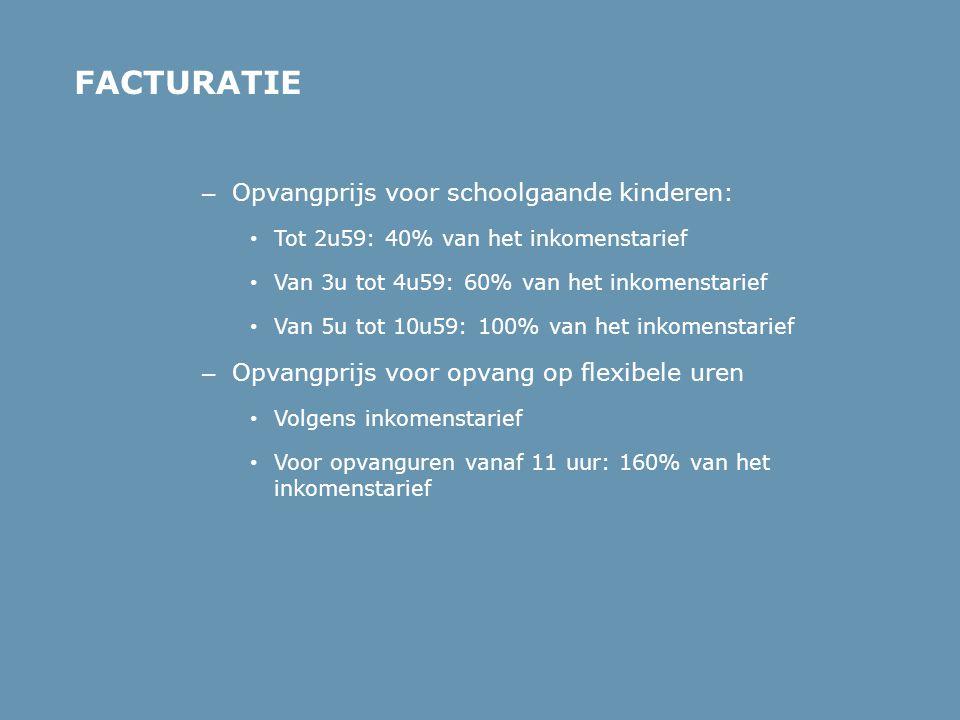 – Opvangprijs voor schoolgaande kinderen: • Tot 2u59: 40% van het inkomenstarief • Van 3u tot 4u59: 60% van het inkomenstarief • Van 5u tot 10u59: 100