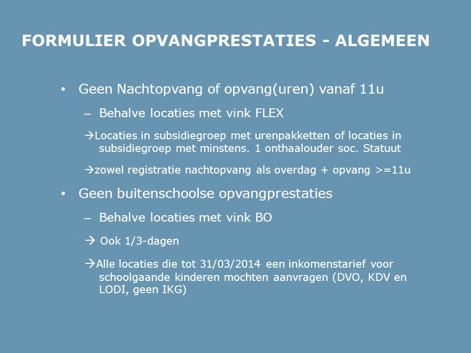 • Geen Nachtopvang of opvang(uren) vanaf 11u – Behalve locaties met vink FLEX  Locaties in subsidiegroep met urenpakketten of locaties in subsidiegro