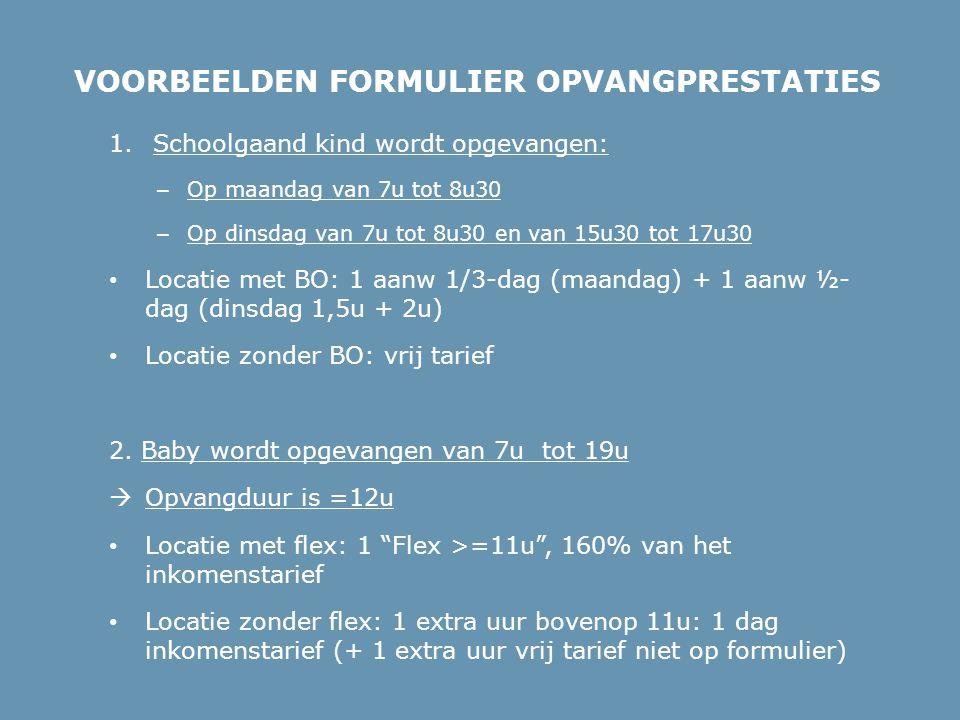 VOORBEELDEN FORMULIER OPVANGPRESTATIES 1. Schoolgaand kind wordt opgevangen: – Op maandag van 7u tot 8u30 – Op dinsdag van 7u tot 8u30 en van 15u30 to