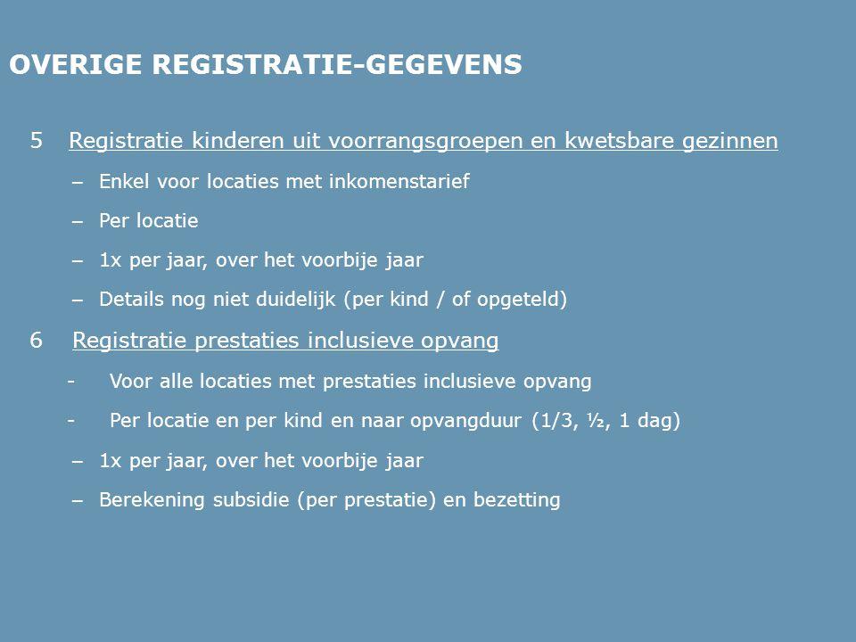 OVERIGE REGISTRATIE-GEGEVENS 5 Registratie kinderen uit voorrangsgroepen en kwetsbare gezinnen – Enkel voor locaties met inkomenstarief – Per locatie