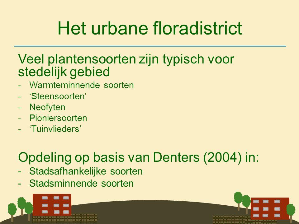 Het urbane floradistrict Veel plantensoorten zijn typisch voor stedelijk gebied -Warmteminnende soorten -'Steensoorten' -Neofyten -Pioniersoorten -'Tu