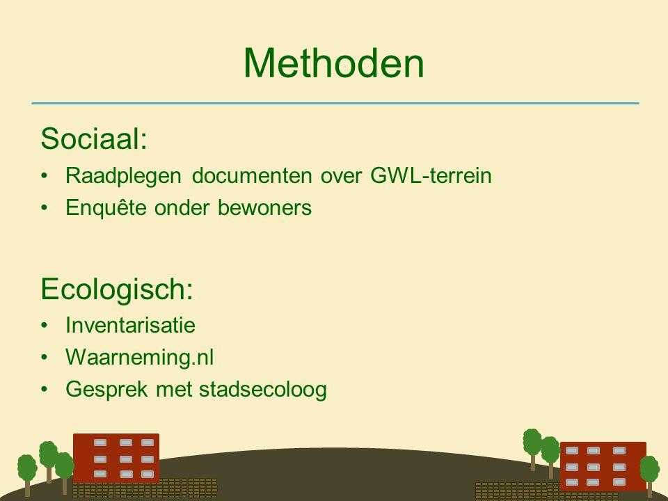 Methoden Sociaal: •Raadplegen documenten over GWL-terrein •Enquête onder bewoners Ecologisch: •Inventarisatie •Waarneming.nl •Gesprek met stadsecoloog