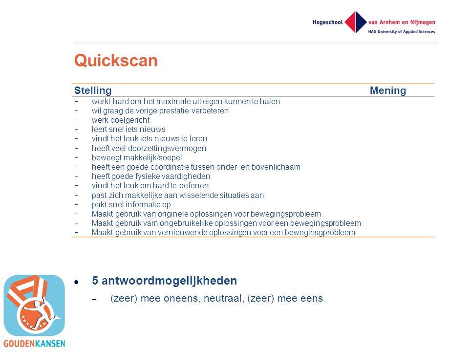 Quickscan  5 antwoordmogelijkheden – (zeer) mee oneens, neutraal, (zeer) mee eens StellingMening  werkt hard om het maximale uit eigen kunnen te hal