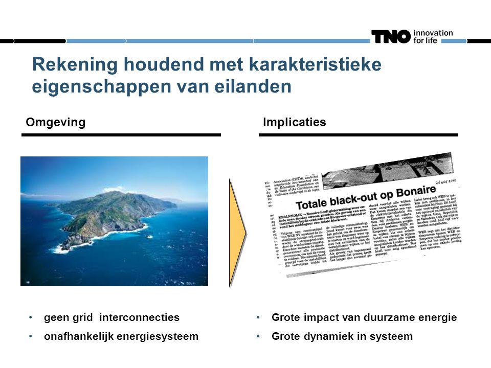 Rekening houdend met karakteristieke eigenschappen van eilanden •geen grid interconnecties •onafhankelijk energiesysteem Omgeving •Grote impact van duurzame energie •Grote dynamiek in systeem Implicaties