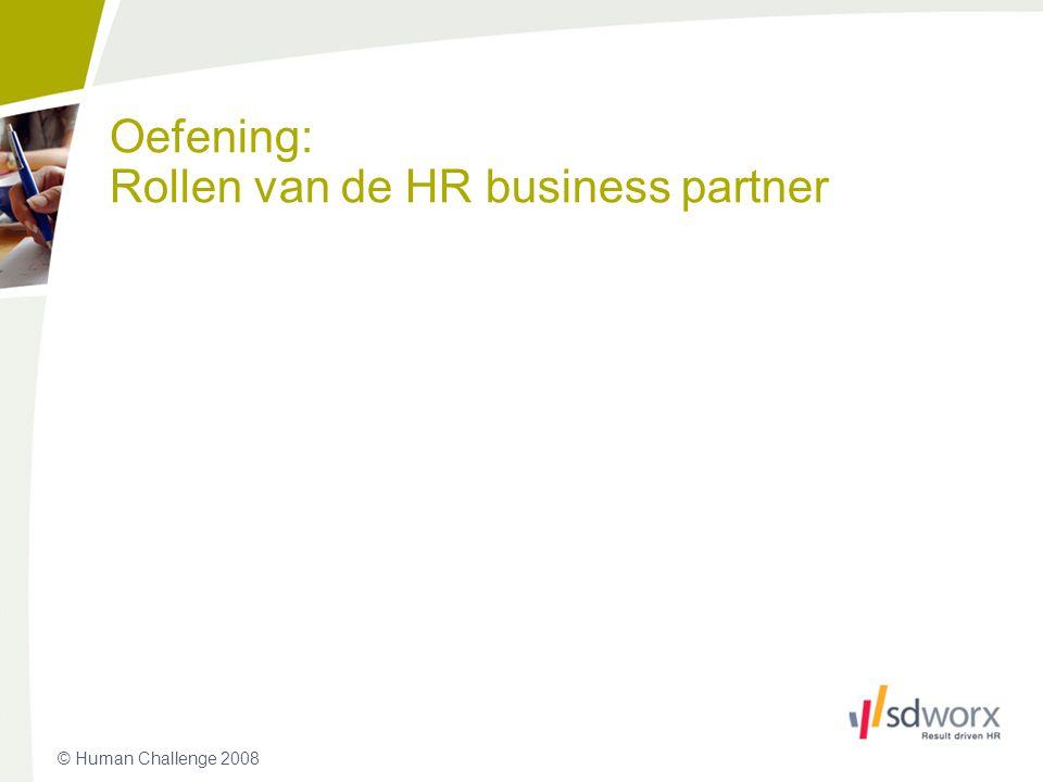 © Human Challenge 2008 Oefening: Rollen van de HR business partner 11