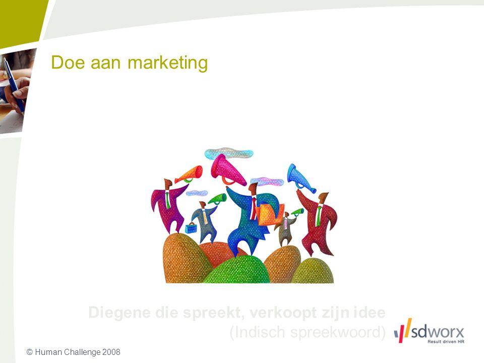 © Human Challenge 2008 Doe aan marketing Diegene die spreekt, verkoopt zijn idee (Indisch spreekwoord) 23