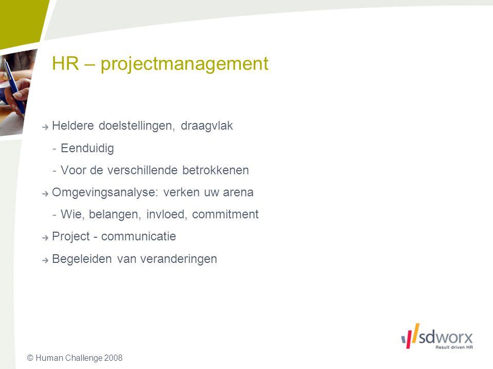 © Human Challenge 2008 HR – projectmanagement Heldere doelstellingen, draagvlak -Eenduidig -Voor de verschillende betrokkenen Omgevingsanalyse: verken