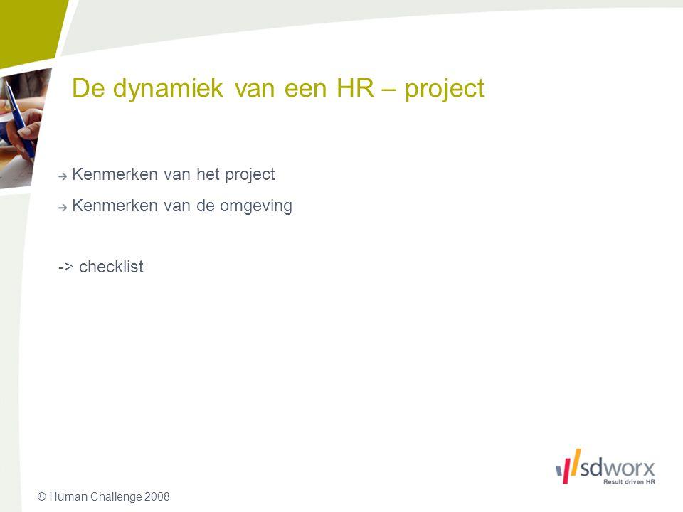 © Human Challenge 2008 De dynamiek van een HR – project Kenmerken van het project Kenmerken van de omgeving -> checklist 27