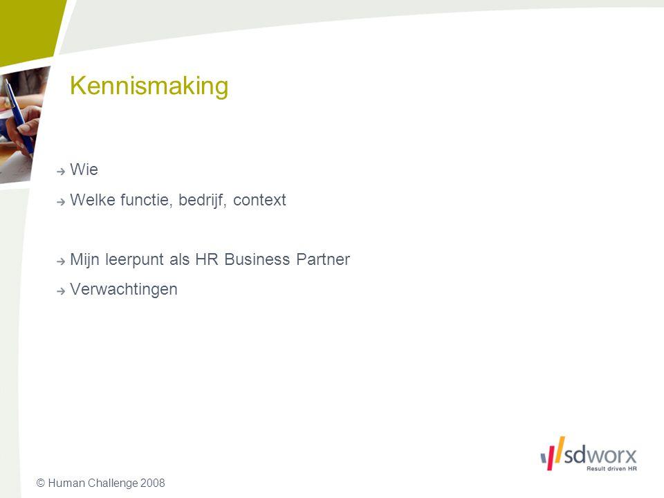 © Human Challenge 2008 Kennismaking Wie Welke functie, bedrijf, context Mijn leerpunt als HR Business Partner Verwachtingen 3