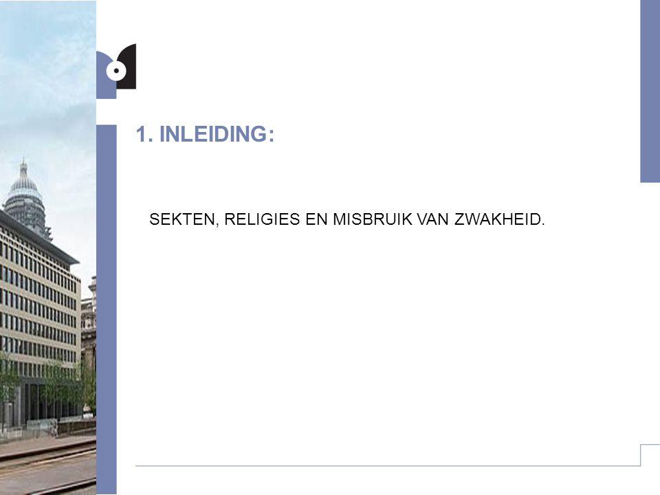 1. INLEIDING: SEKTEN, RELIGIES EN MISBRUIK VAN ZWAKHEID.