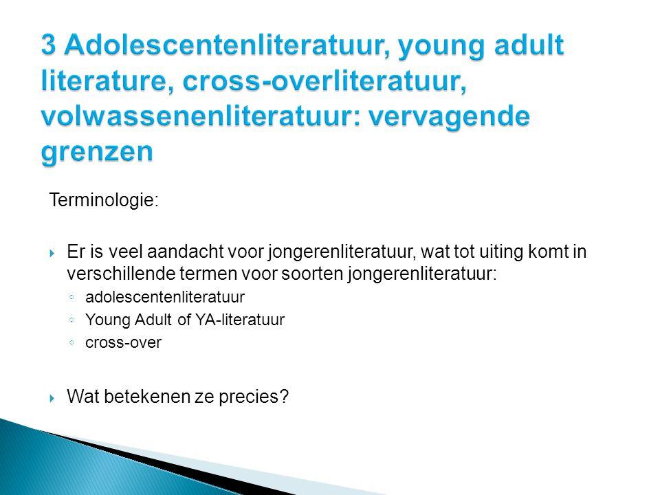 Terminologie:  Er is veel aandacht voor jongerenliteratuur, wat tot uiting komt in verschillende termen voor soorten jongerenliteratuur: ◦ adolescent