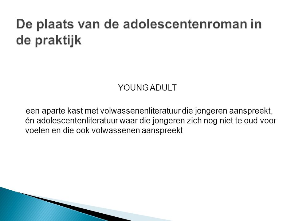 YOUNG ADULT een aparte kast met volwassenenliteratuur die jongeren aanspreekt, én adolescentenliteratuur waar die jongeren zich nog niet te oud voor v