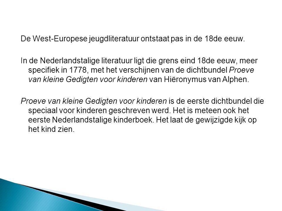 De West-Europese jeugdliteratuur ontstaat pas in de 18de eeuw. In de Nederlandstalige literatuur ligt die grens eind 18de eeuw, meer specifiek in 1778